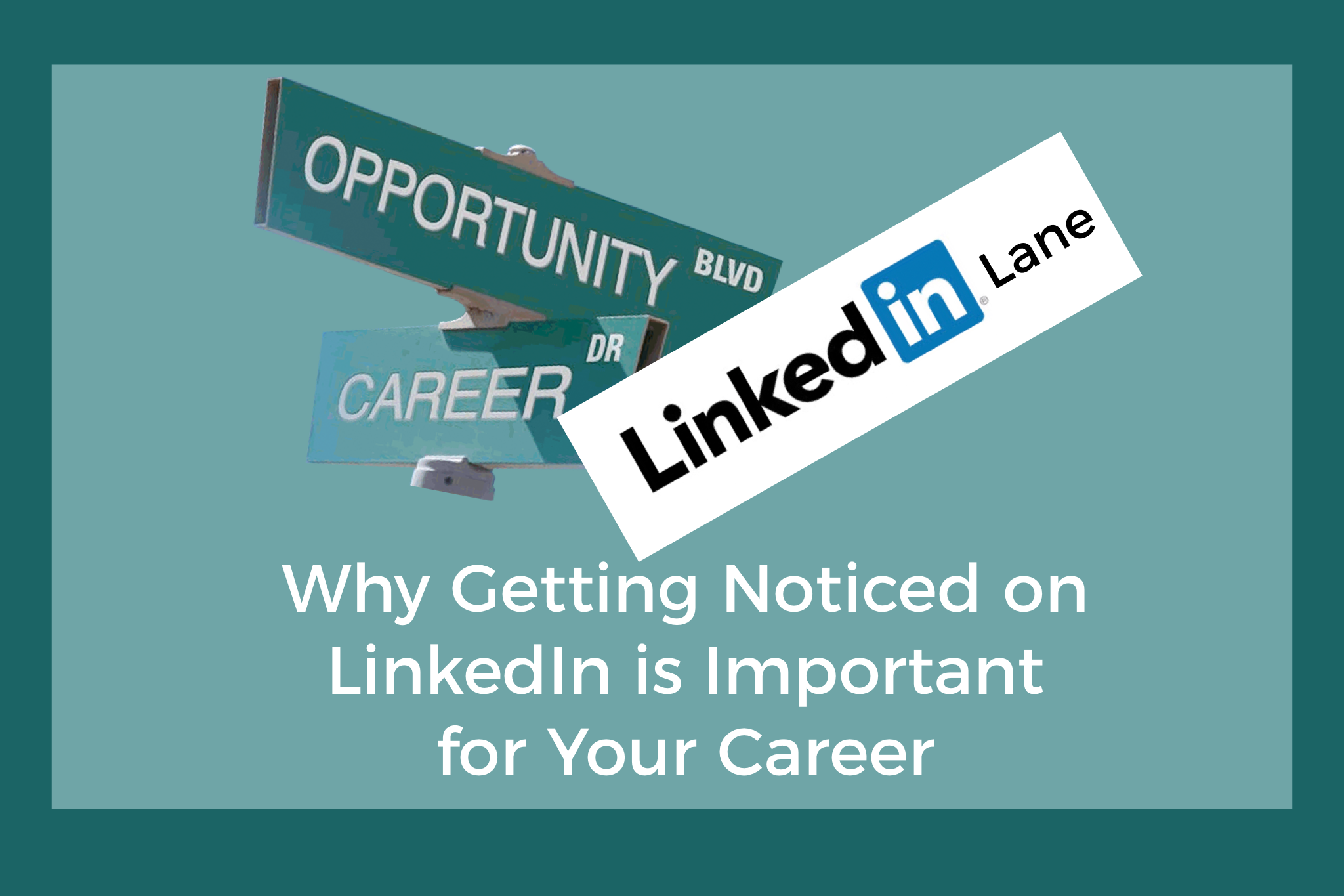 Why Getting Noticed on LinkedIn Is Important for Your Career