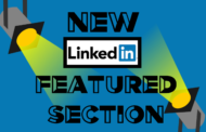 "Showcase Your Outstanding Work in LinkedIn's New ""Featured Section"""